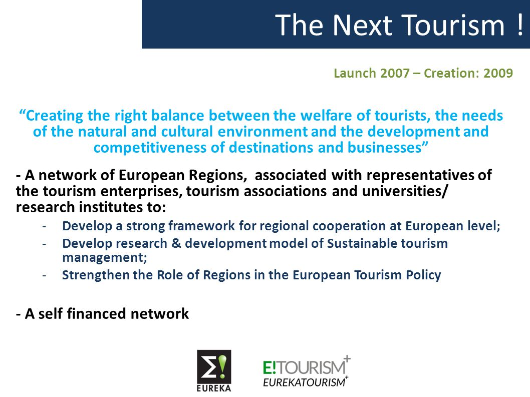 """The Next Tourism ! Launch 2007 – Creation: 2009 """"Creating the right balance between the welfare of tourists, the needs of the natural and cultural env"""