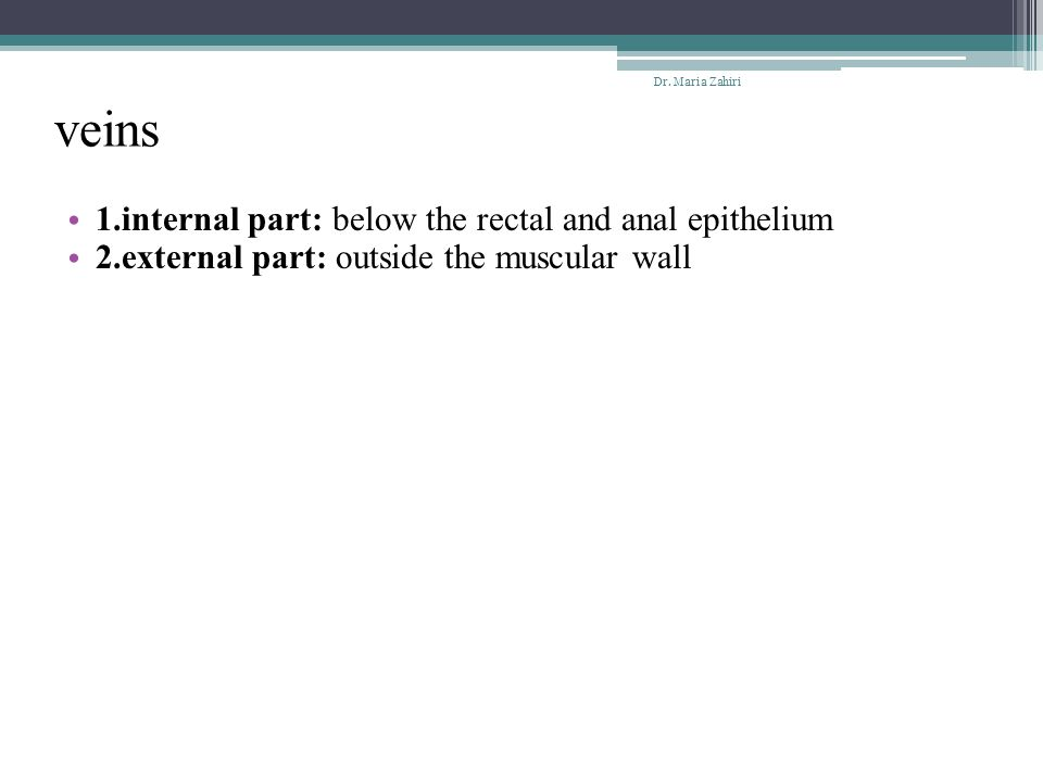 Dr. Maria Zahiri veins 1.internal part: below the rectal and anal epithelium 2.external part: outside the muscular wall