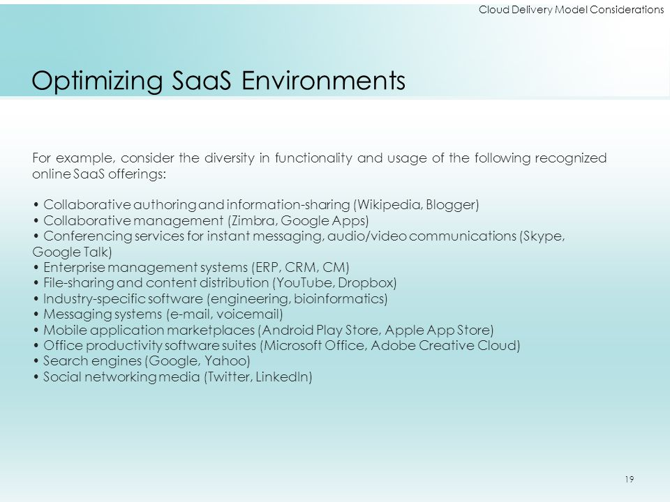 Cloud Delivery Model Considerations Optimizing SaaS Environments For example, consider the diversity in functionality and usage of the following recog
