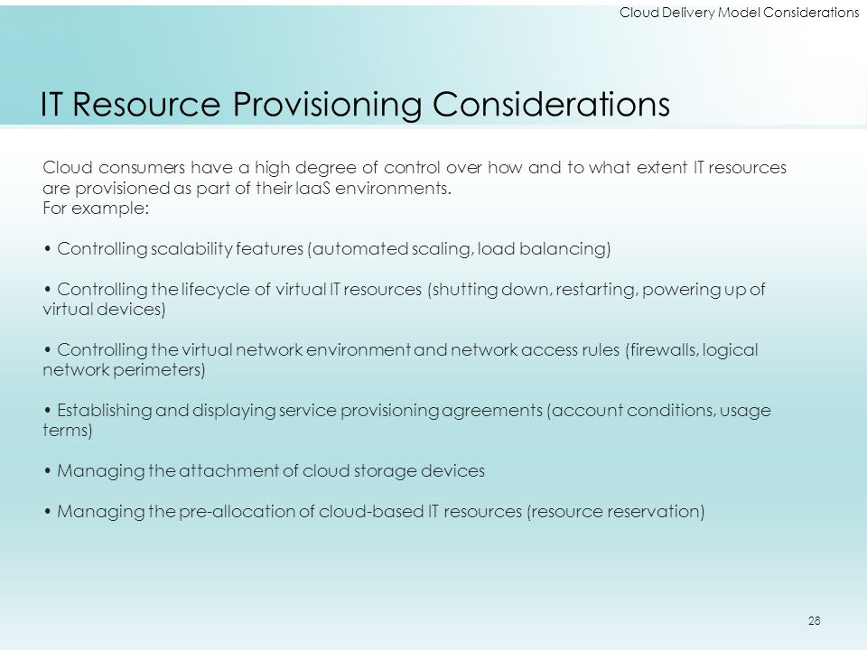 Cloud Delivery Model Considerations IT Resource Provisioning Considerations Cloud consumers have a high degree of control over how and to what extent