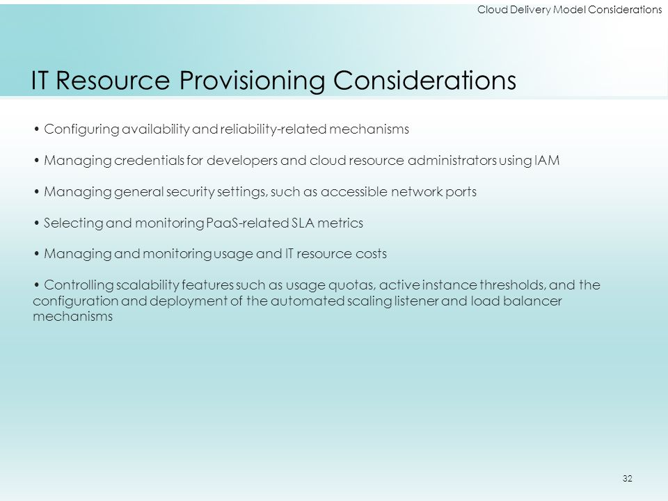 Cloud Delivery Model Considerations IT Resource Provisioning Considerations Configuring availability and reliability-related mechanisms Managing crede
