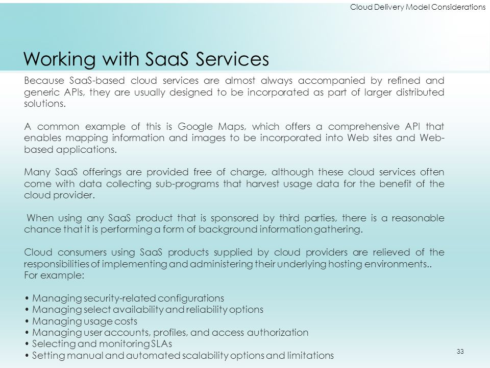 Cloud Delivery Model Considerations Working with SaaS Services Because SaaS-based cloud services are almost always accompanied by refined and generic