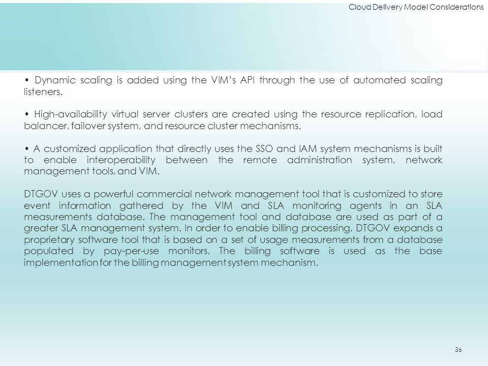 Cloud Delivery Model Considerations Dynamic scaling is added using the VIM's API through the use of automated scaling listeners. High-availability vir