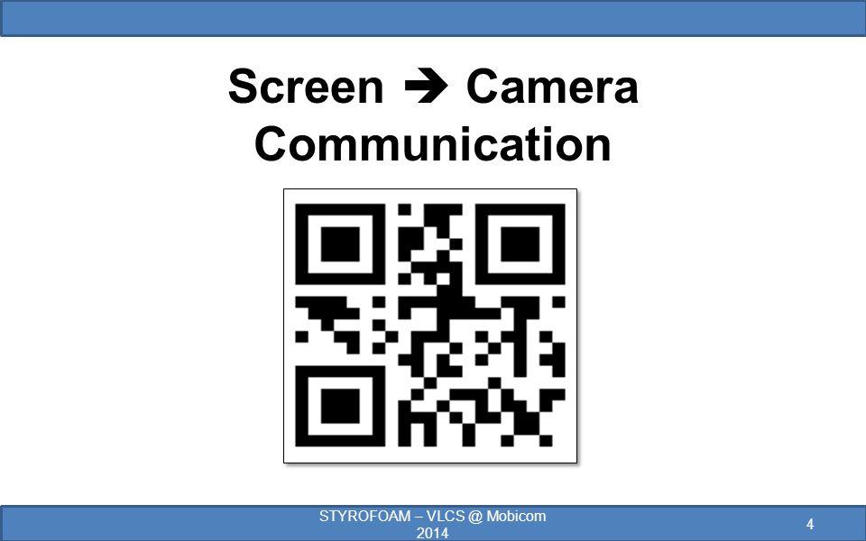 4 STYROFOAM – VLCS @ Mobicom 2014 Screen  Camera Communication