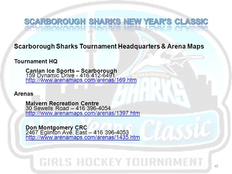 Scarborough Sharks Tournament Headquarters & Arena Maps Tournament HQ Canlan Ice Sports – Scarborough 159 Dynamic Drive - 416 412-6491 http://www.arenamaps.com/arenas/169.htm Arenas Malvern Recreation Centre 30 Sewells Road – 416 396-4054 http://www.arenamaps.com/arenas/1397.htm Don Montgomery CRC 2467 Eglinton Ave.
