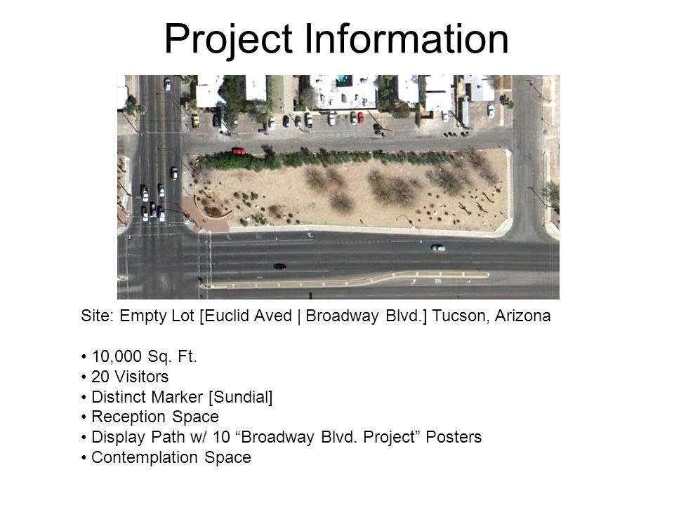 Project Information Site: Empty Lot [Euclid Aved | Broadway Blvd.] Tucson, Arizona 10,000 Sq.