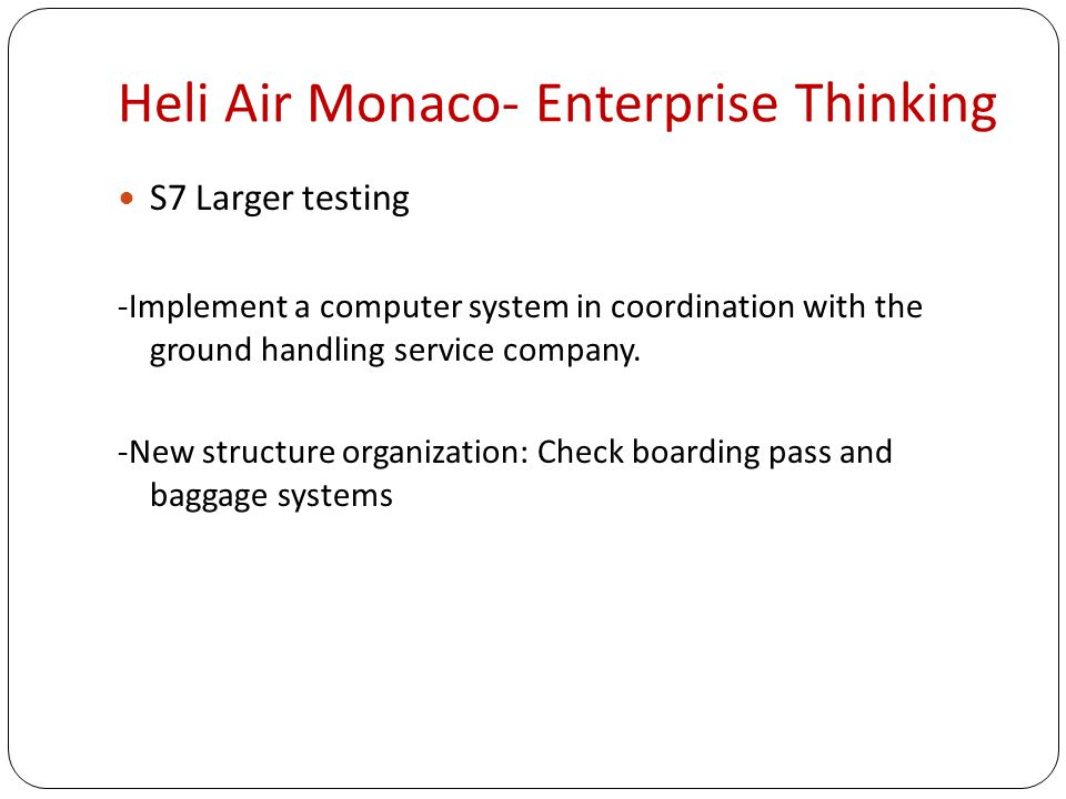 Heli Air Monaco- Enterprise Thinking S7 Larger testing -Implement a computer system in coordination with the ground handling service company.