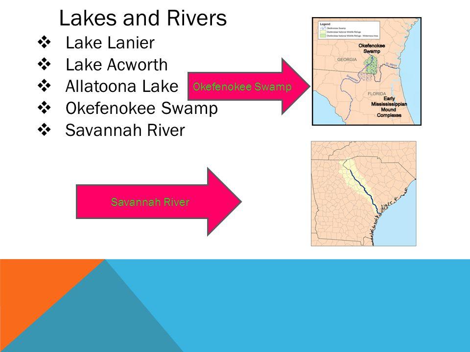 Lakes and Rivers  Lake Lanier  Lake Acworth  Allatoona Lake  Okefenokee Swamp  Savannah River Savannah River Okefenokee Swamp