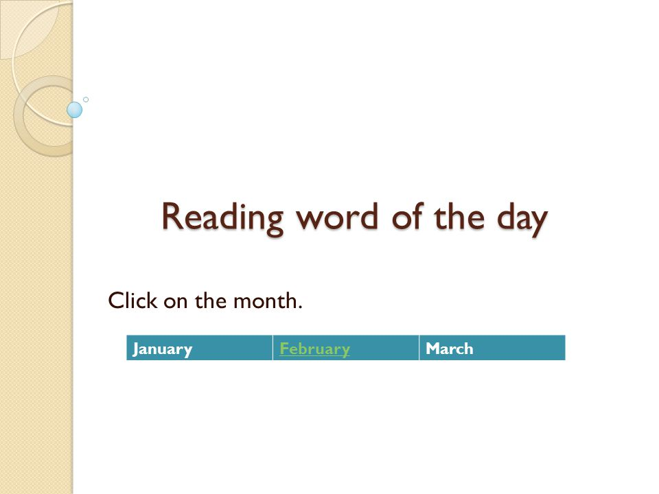 Reading word of the day Click on the month. JanuaryFebruaryMarch