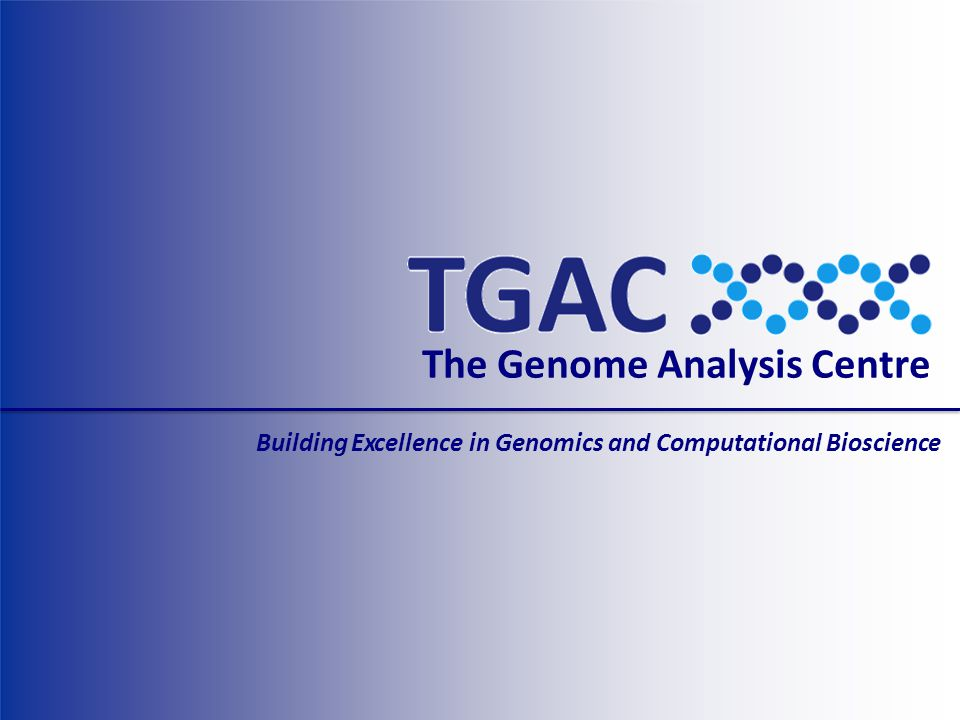 The Genome Analysis Centre Building Excellence in Genomics and Computational Bioscience