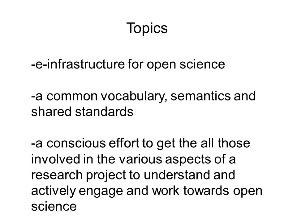 - -a concrete set of actions with names attached and people ready to work and make it happened -case studies that TGAC can bring and implement …fostering within best practice on how to do open science and increase reproducibility -a series of activities that we can pencil in to meet and do the work collaboratively.