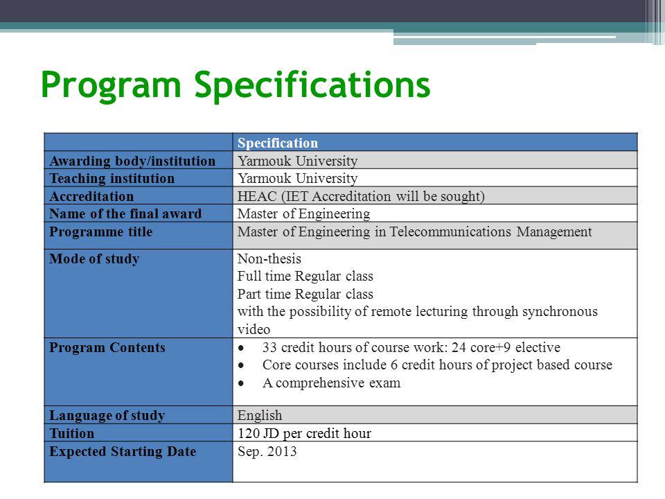 Program Specifications Specification Awarding body/institutionYarmouk University Teaching institutionYarmouk University AccreditationHEAC (IET Accredi