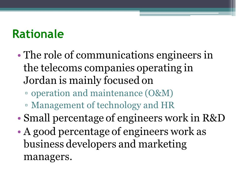 Rationale The role of communications engineers in the telecoms companies operating in Jordan is mainly focused on ▫operation and maintenance (O&M) ▫Ma
