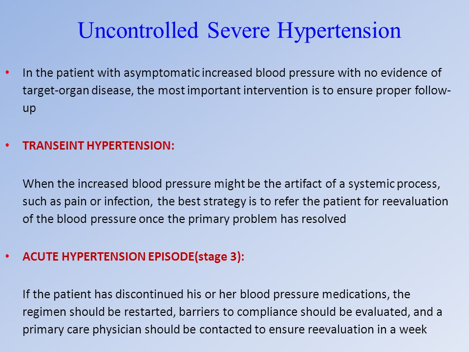 Uncontrolled Severe Hypertension In the patient with asymptomatic increased blood pressure with no evidence of target-organ disease, the most importan