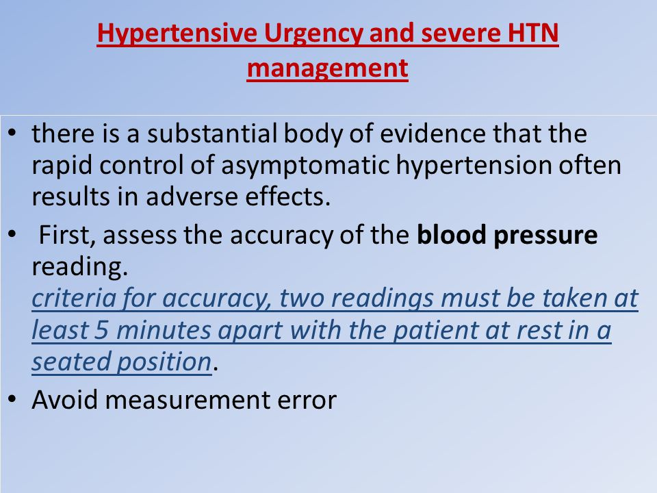 Hypertensive Urgency and severe HTN management there is a substantial body of evidence that the rapid control of asymptomatic hypertension often resul