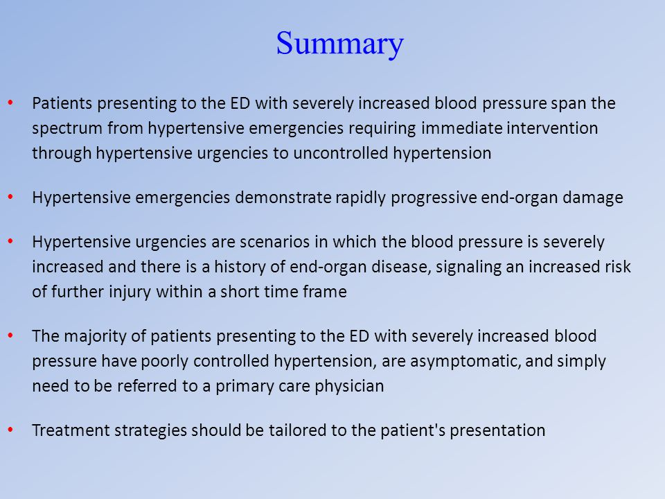 Summary Patients presenting to the ED with severely increased blood pressure span the spectrum from hypertensive emergencies requiring immediate inter