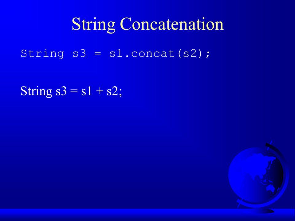 String Concatenation String s3 = s1.concat(s2); String s3 = s1 + s2;