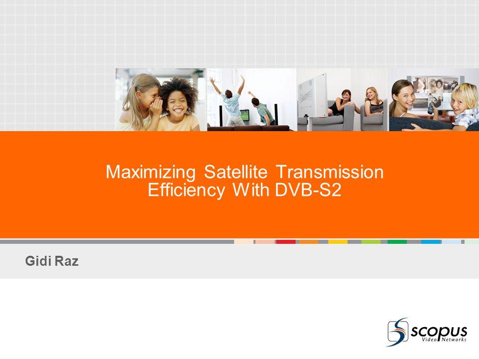 Maximizing Satellite Transmission Efficiency With DVB-S2 Gidi Raz