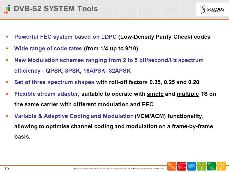10 Scopus information not to be disclosed or reprinted without Scopus prior written permission DVB-S2 SYSTEM Tools  Powerful FEC system based on LDPC