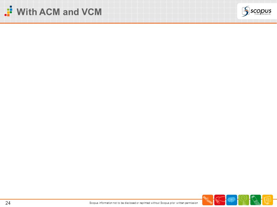 24 Scopus information not to be disclosed or reprinted without Scopus prior written permission With ACM and VCM
