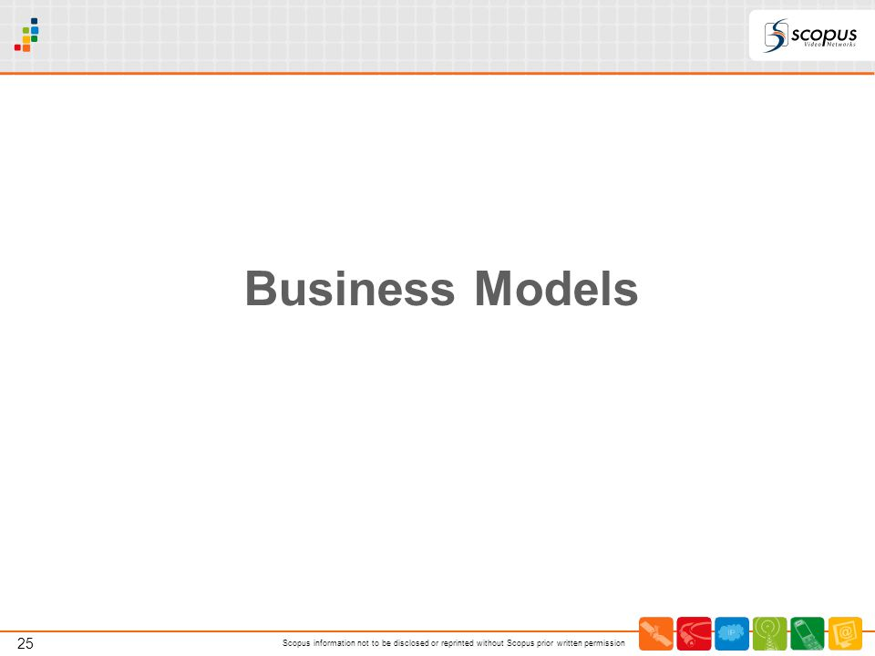 25 Scopus information not to be disclosed or reprinted without Scopus prior written permission Business Models