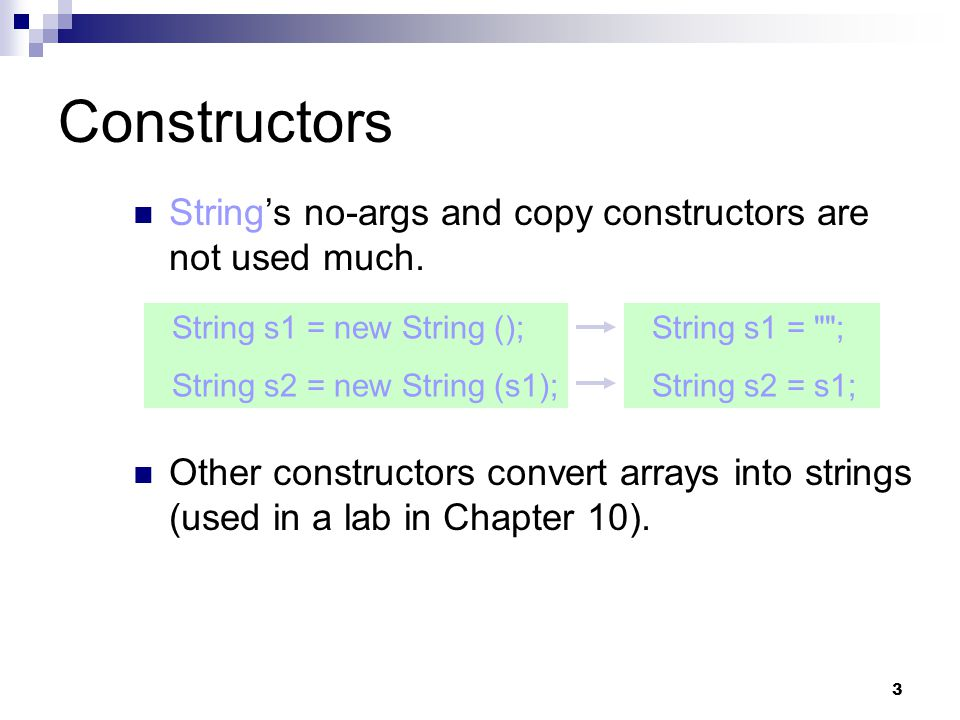3 Constructors String's no-args and copy constructors are not used much.