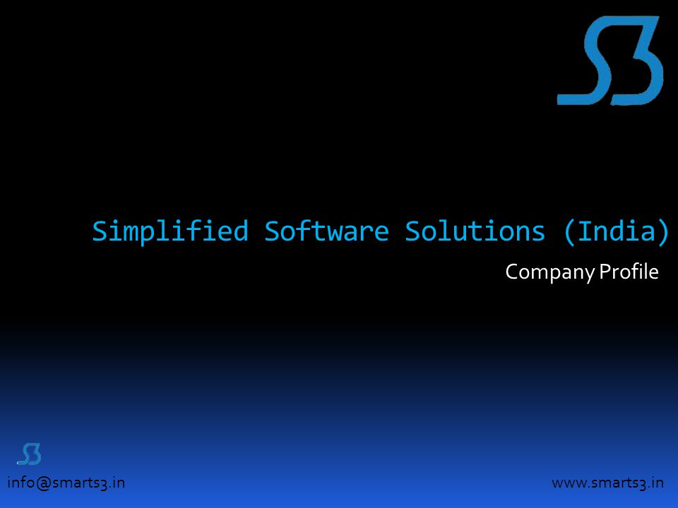 info@smarts3.in Simplified Software Solutions (India) Company Profile www.smarts3.in