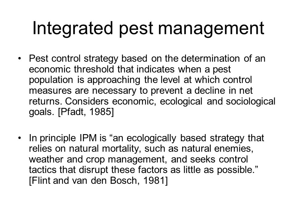 Integrated pest management Pest control strategy based on the determination of an economic threshold that indicates when a pest population is approaching the level at which control measures are necessary to prevent a decline in net returns.
