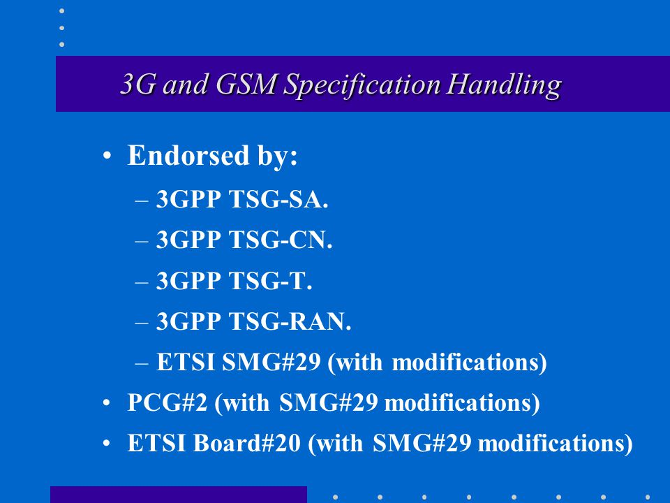 3G and GSM Specification Handling 3G and GSM Specification Handling Endorsed by: –3GPP TSG-SA.