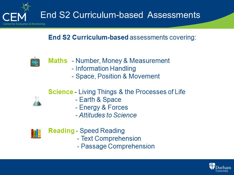 End S2 Curriculum-based assessments covering: Maths - Number, Money & Measurement - Information Handling - Space, Position & Movement Science - Living