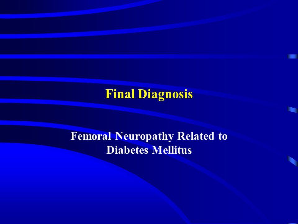 Final Diagnosis Femoral Neuropathy Related to Diabetes Mellitus