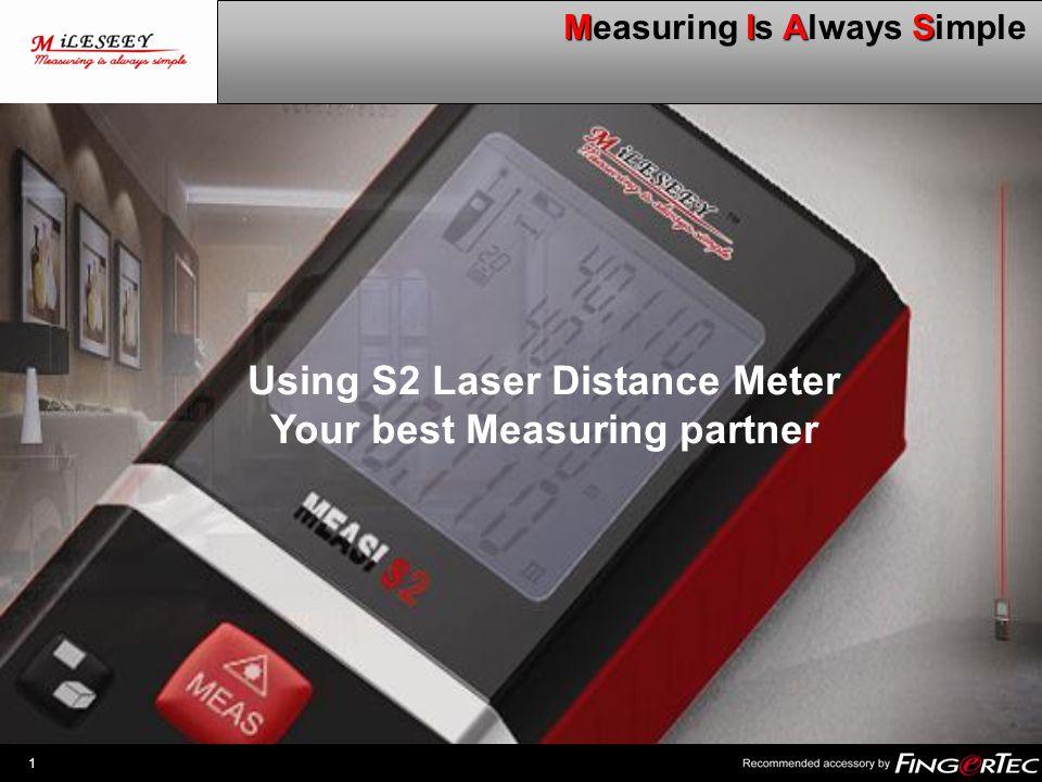 1 MIAS Measuring Is Always Simple Using S2 Laser Distance Meter Your best Measuring partner