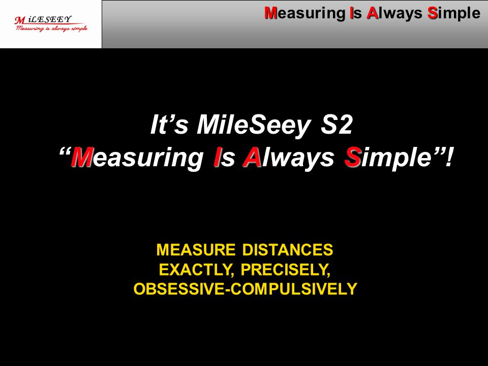 "11 MIAS Measuring Is Always Simple It's MileSeey S2 MIAS ""Measuring Is Always Simple""! MEASURE DISTANCES EXACTLY, PRECISELY, OBSESSIVE-COMPULSIVELY"