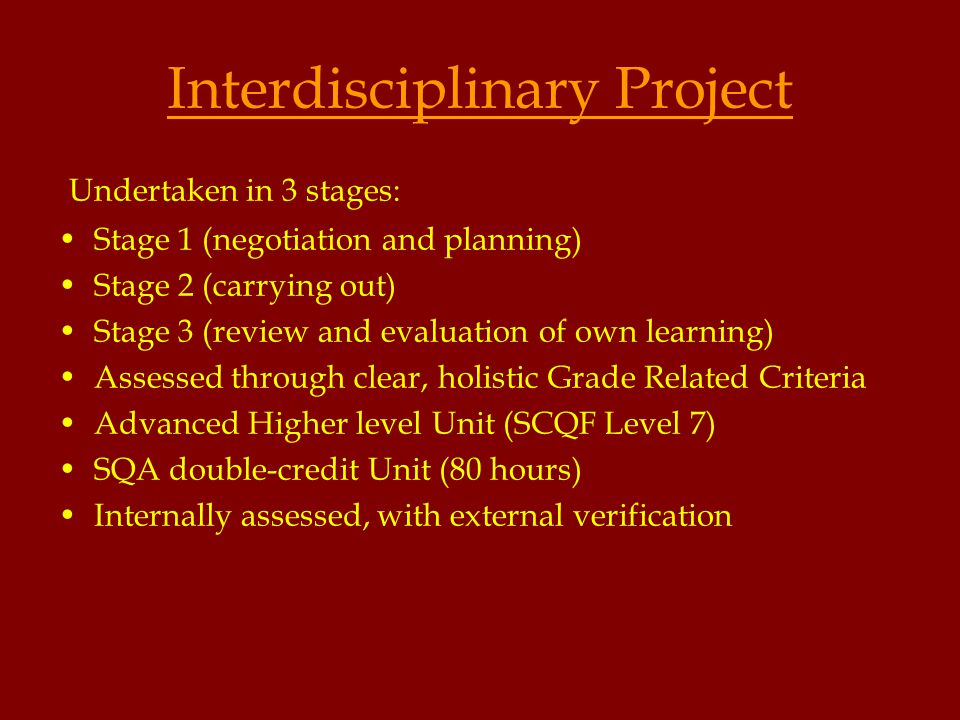 Interdisciplinary Project Undertaken in 3 stages: Stage 1 (negotiation and planning) Stage 2 (carrying out) Stage 3 (review and evaluation of own lear