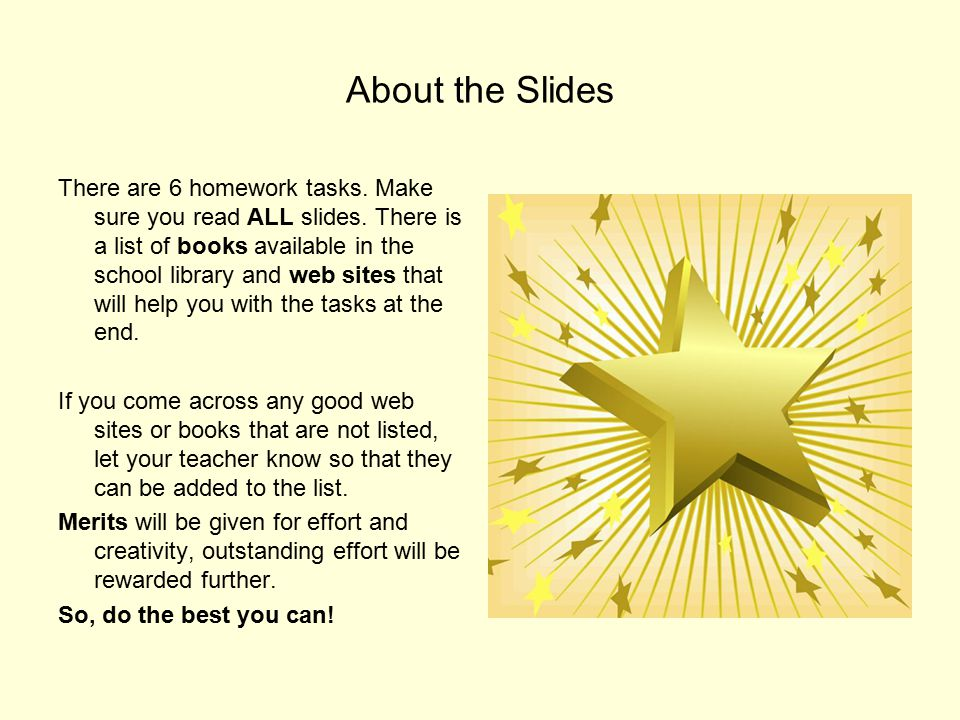 About the Slides There are 6 homework tasks. Make sure you read ALL slides.