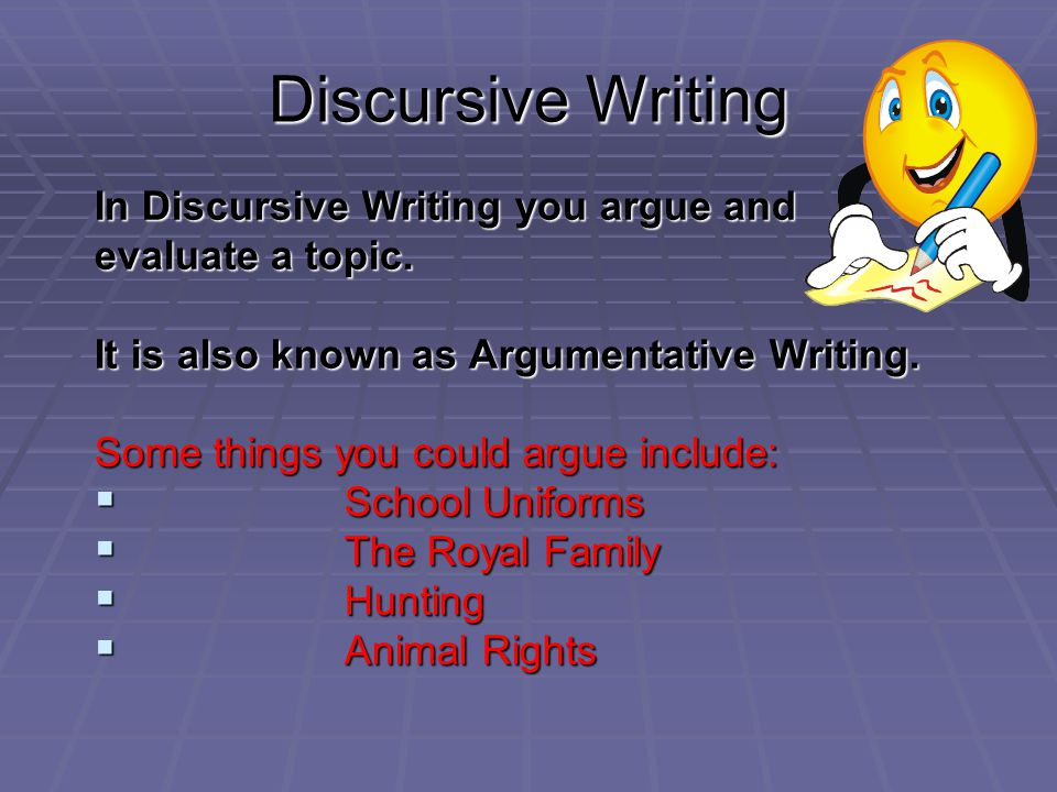 Discursive Writing In Discursive Writing you argue and evaluate a topic.