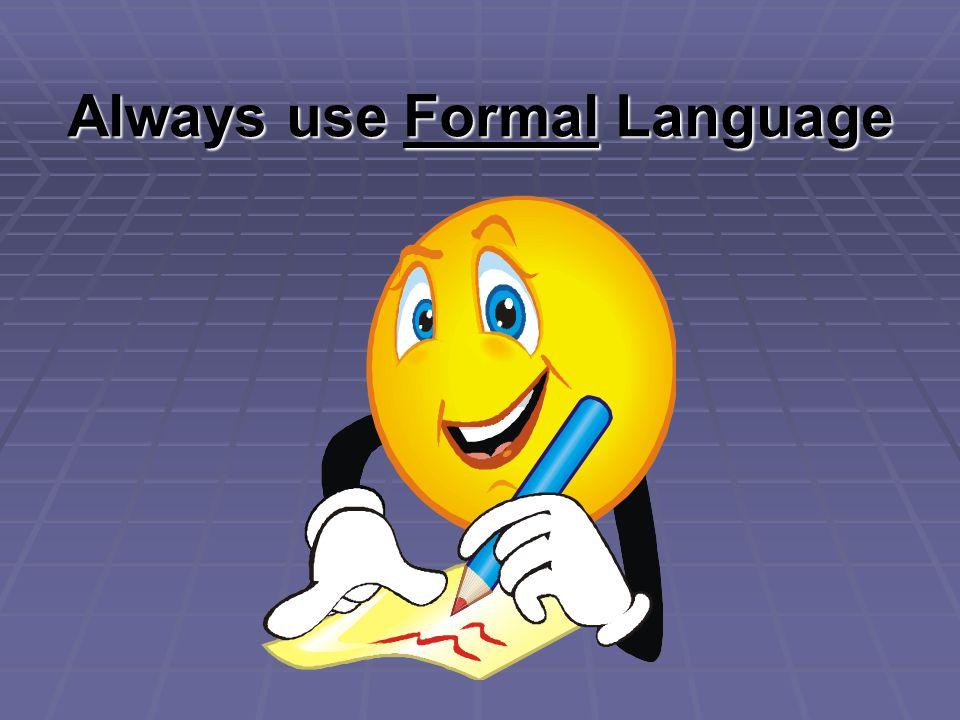 Always use Formal Language