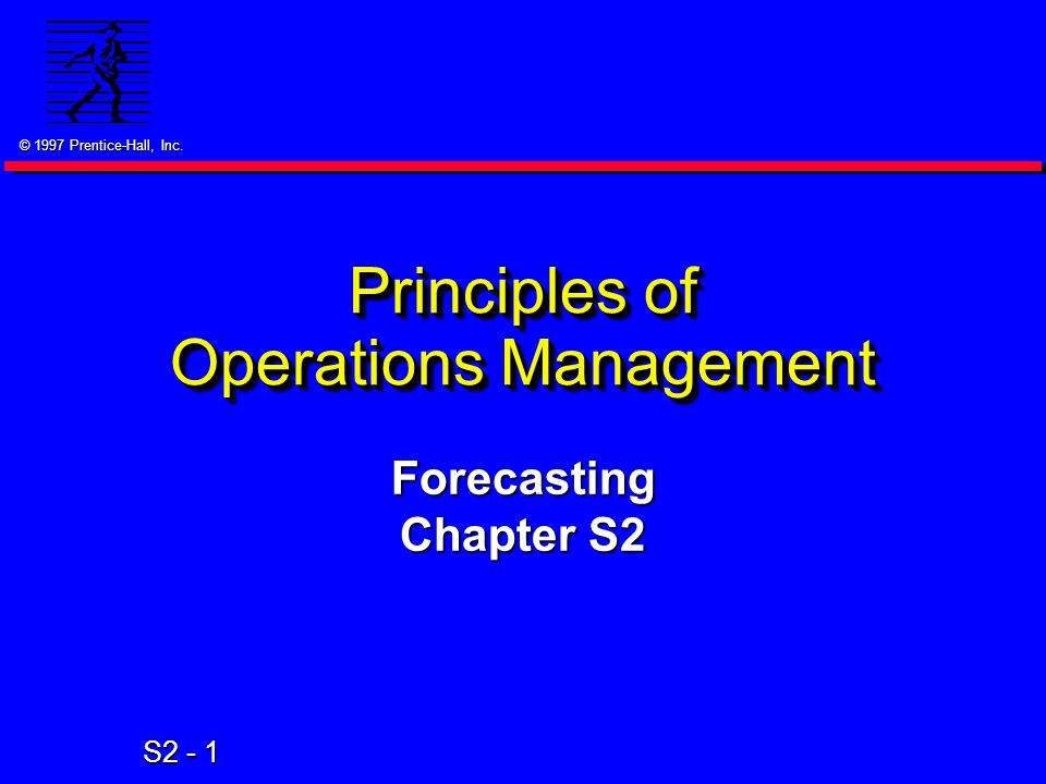 © 1997 Prentice-Hall, Inc. S2 - 1 Principles of Operations Management Forecasting Chapter S2