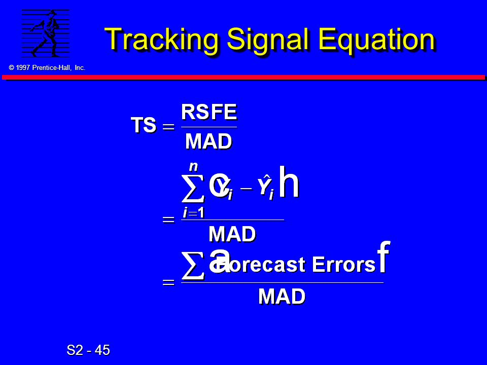 © 1997 Prentice-Hall, Inc. S2 - 45 Tracking Signal Equation