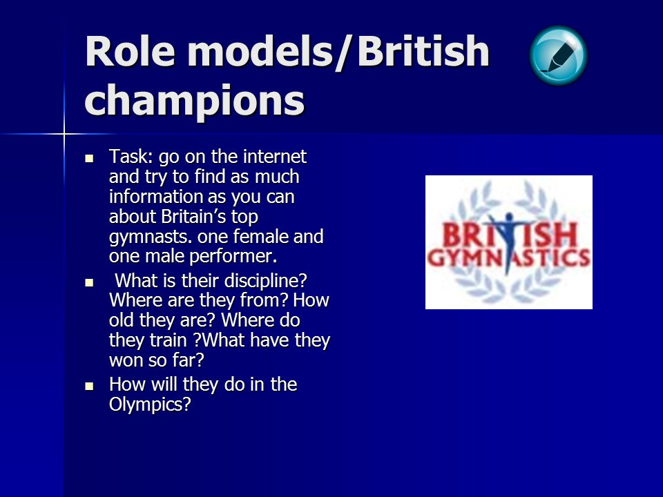 Role models/British champions Task: go on the internet and try to find as much information as you can about Britain's top gymnasts.