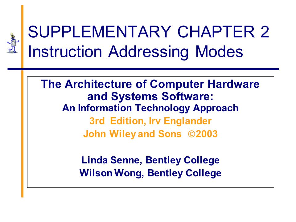 SUPPLEMENTARY CHAPTER 2 Instruction Addressing Modes The Architecture of Computer Hardware and Systems Software: An Information Technology Approach 3r