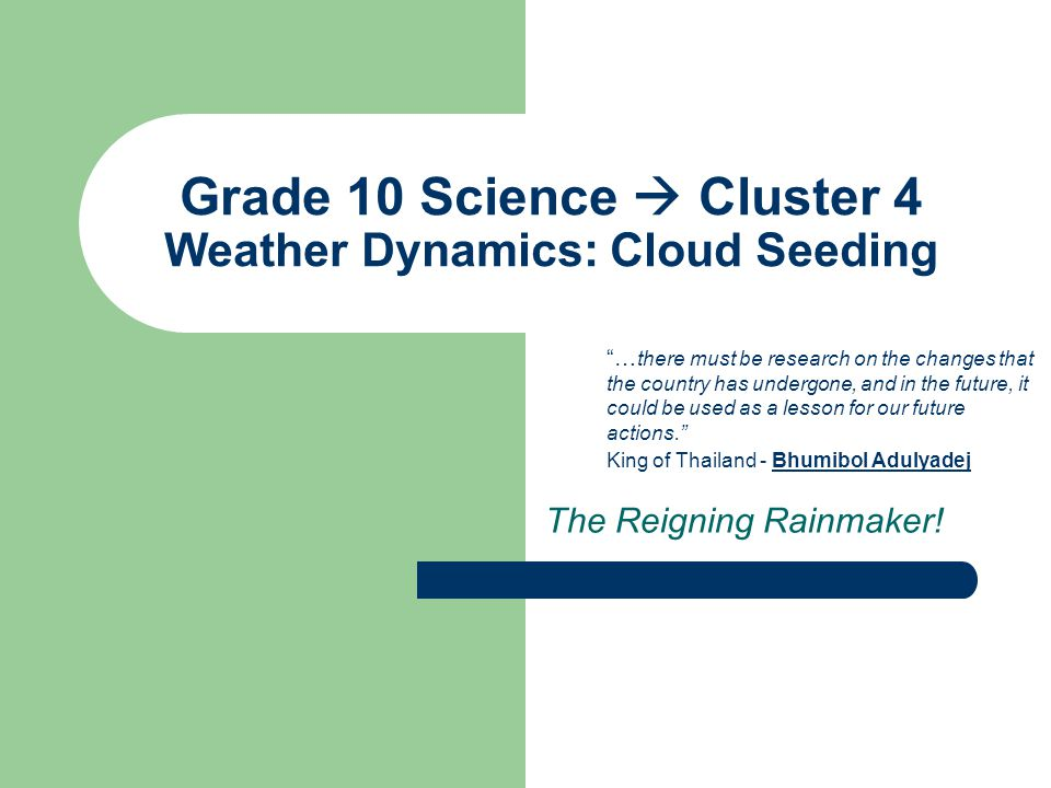 "Grade 10 Science  Cluster 4 Weather Dynamics: Cloud Seeding The Reigning Rainmaker! ""… there must be research on the changes that the country has und"