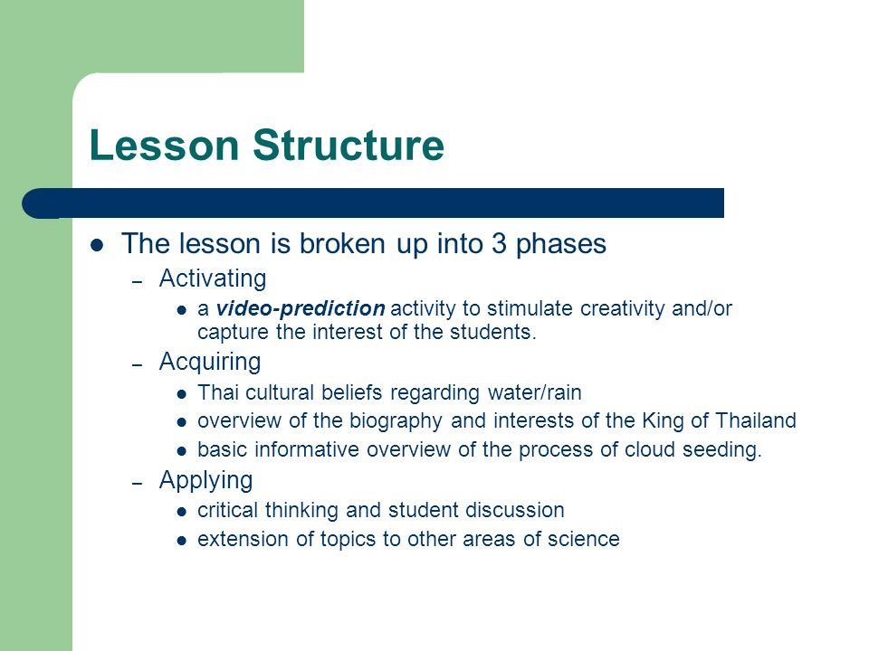 Lesson Structure The lesson is broken up into 3 phases – Activating a video-prediction activity to stimulate creativity and/or capture the interest of the students.