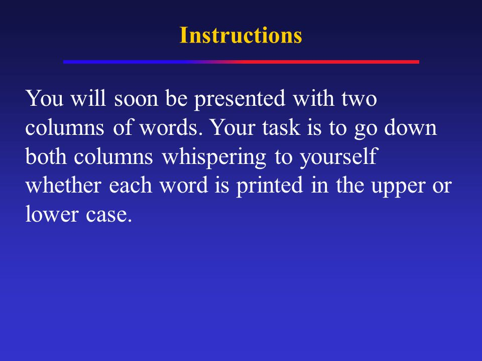 Instructions You will soon be presented with two columns of words. Your task is to go down both columns whispering to yourself whether each word is pr