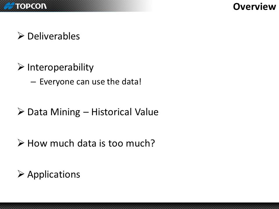 Overview  Deliverables  Interoperability – Everyone can use the data.