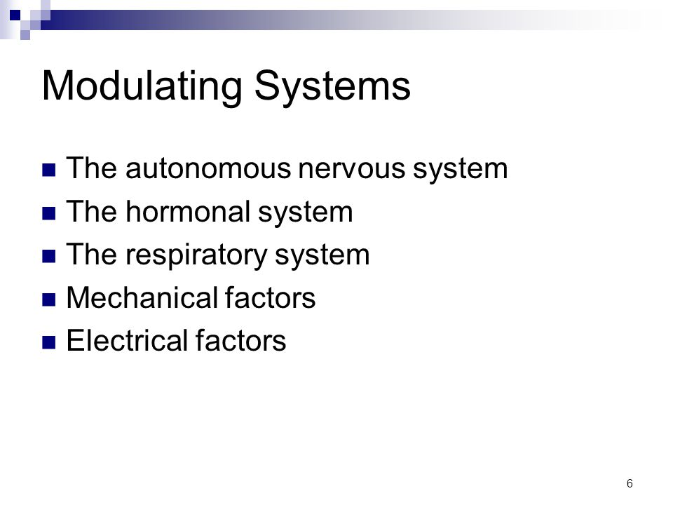 6 Modulating Systems The autonomous nervous system The hormonal system The respiratory system Mechanical factors Electrical factors