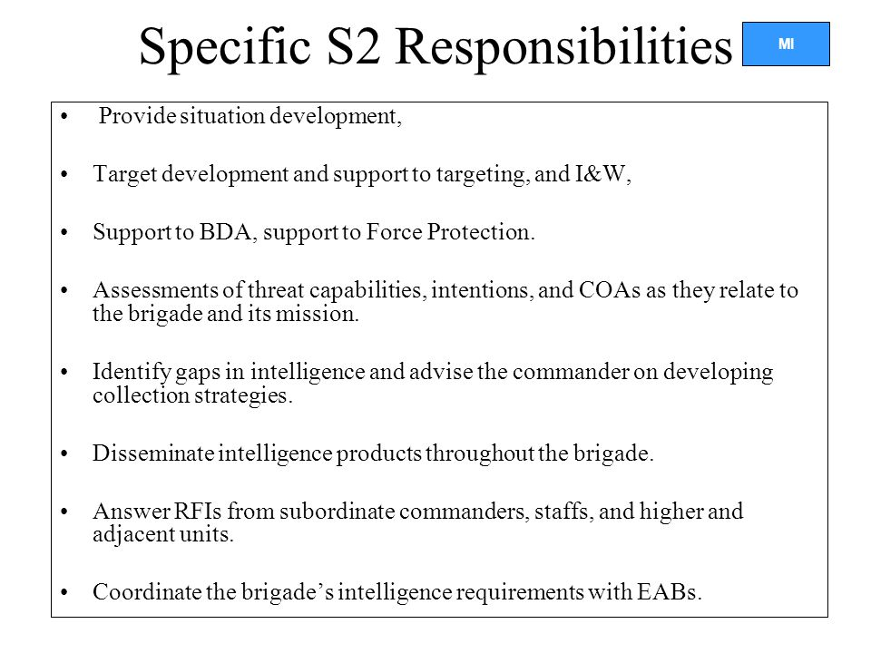 MI Specific S2 Responsibilities Provide situation development, Target development and support to targeting, and I&W, Support to BDA, support to Force Protection.