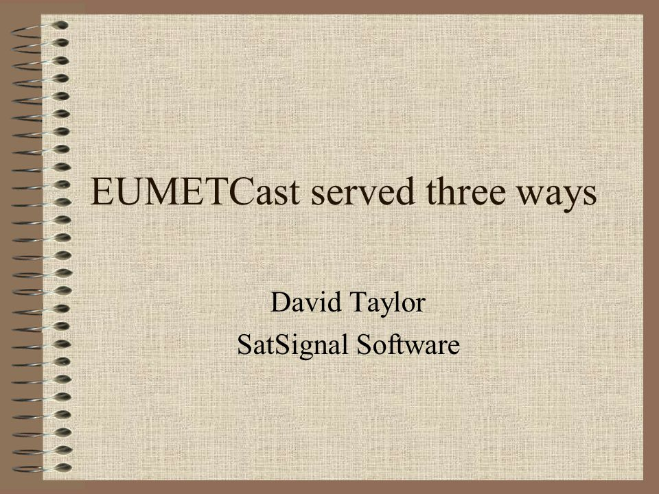 EUMETCast served three ways David Taylor SatSignal Software