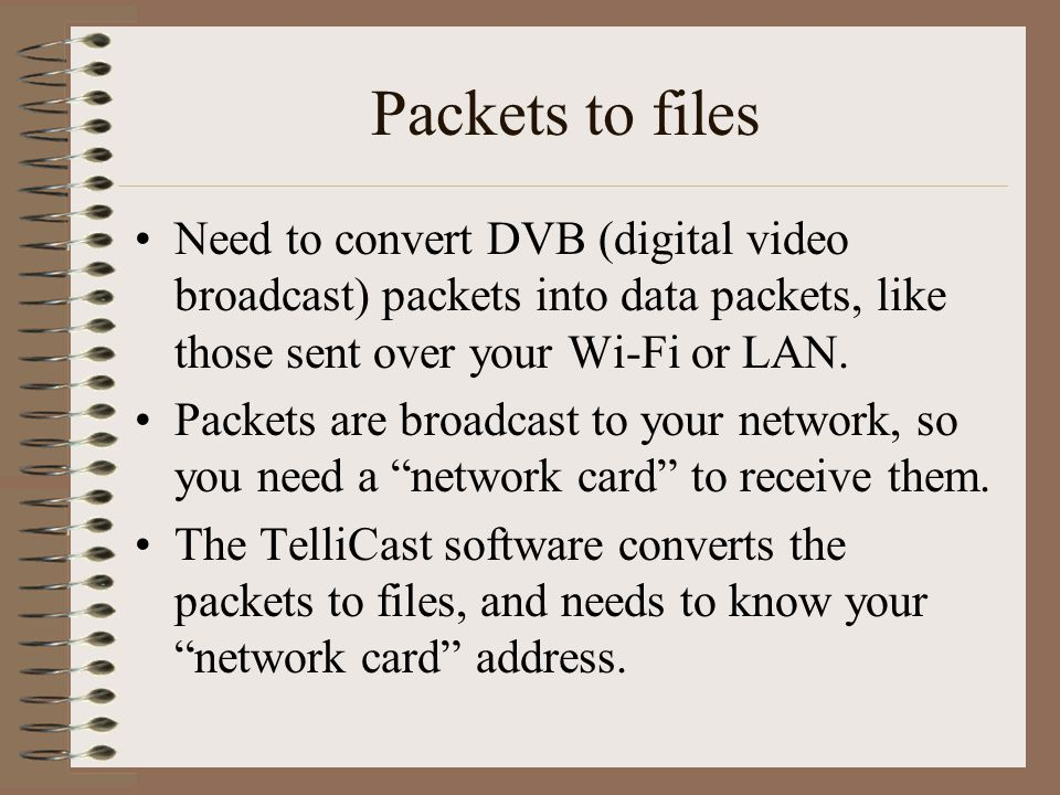 Packets to files Need to convert DVB (digital video broadcast) packets into data packets, like those sent over your Wi-Fi or LAN.