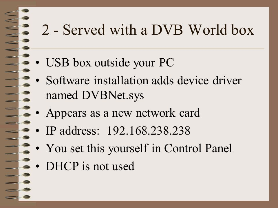 3 - Served with an IP receiver New network card inside your PC Or motherboard port if you use Wi-Fi for your house network Software installation adds device driver – Windows usually does this automatically.